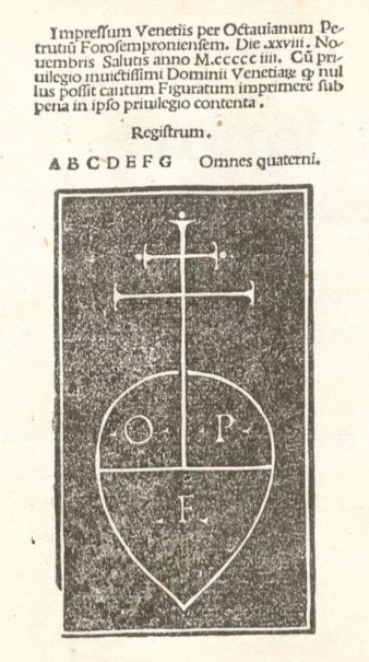 the colophon to most of Petrucci's books featured his press-mark: an inverted pear bearing his initials O(ctavianus) P(etrutius) F(lorosemproniensis) under a double cross ~ from the Frottola Libro Primo, 1504